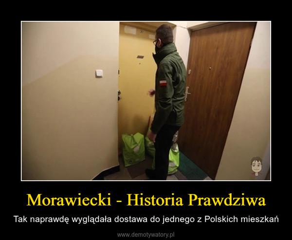 Morawiecki - Historia Prawdziwa – Tak naprawdę wyglądała dostawa do jednego z Polskich mieszkań