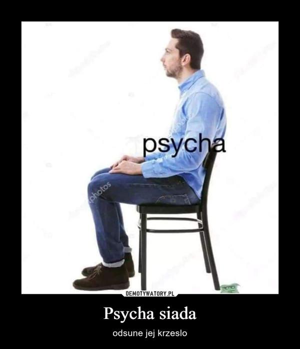 Psycha siada – odsune jej krzeslo