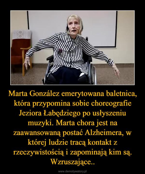 Marta González emerytowana baletnica, która przypomina sobie choreografie Jeziora Łabędziego po usłyszeniu muzyki. Marta chora jest na zaawansowaną postać Alzheimera, w której ludzie tracą kontakt z rzeczywistością i zapominają kim są. Wzruszające.. –