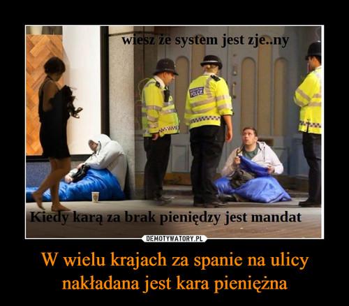 W wielu krajach za spanie na ulicy nakładana jest kara pieniężna