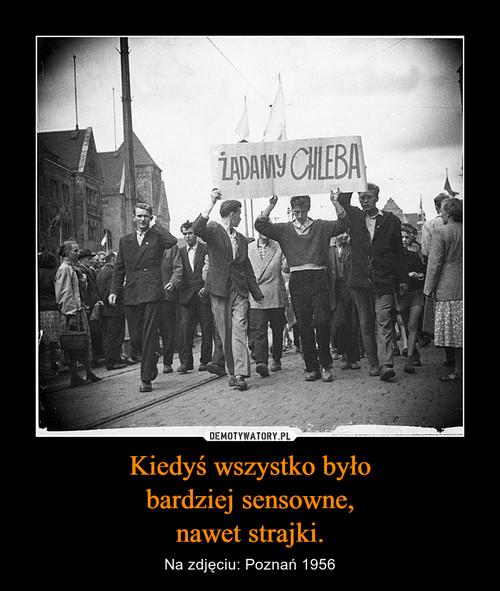 Kiedyś wszystko było bardziej sensowne, nawet strajki.