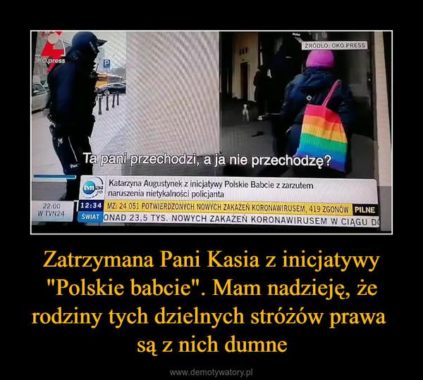 """Zatrzymana Pani Kasia z inicjatywy """"Polskie babcie"""". Mam nadzieję, że rodziny tych dzielnych stróżów prawa są z nich dumne –"""