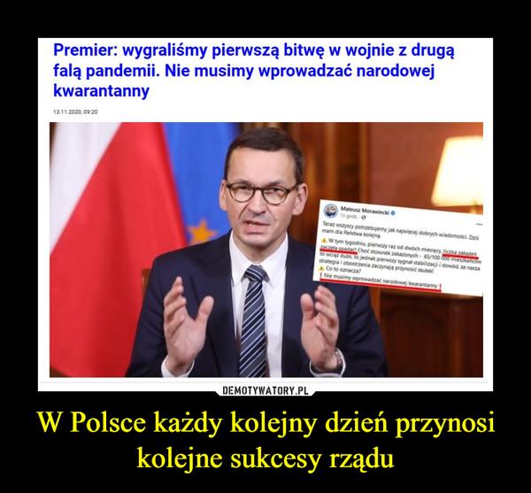 W Polsce każdy kolejny dzień przynosi kolejne sukcesy rządu –