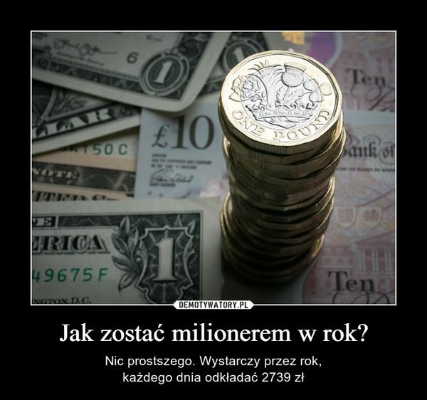 Jak zostać milionerem w rok? – Nic prostszego. Wystarczy przez rok,każdego dnia odkładać 2739 zł