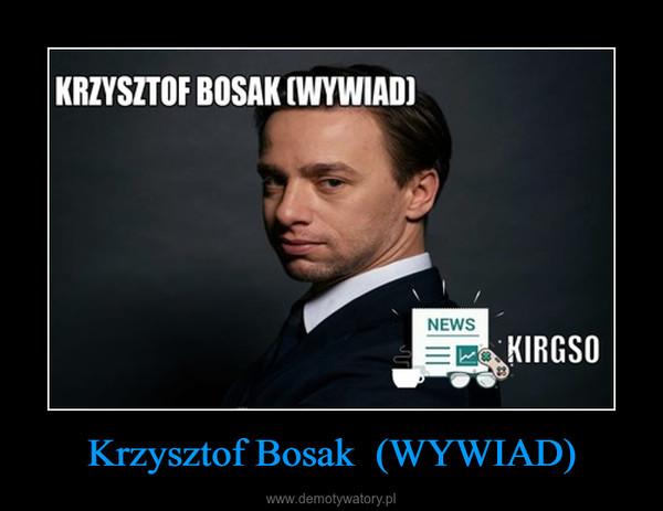 Krzysztof Bosak  (WYWIAD) –