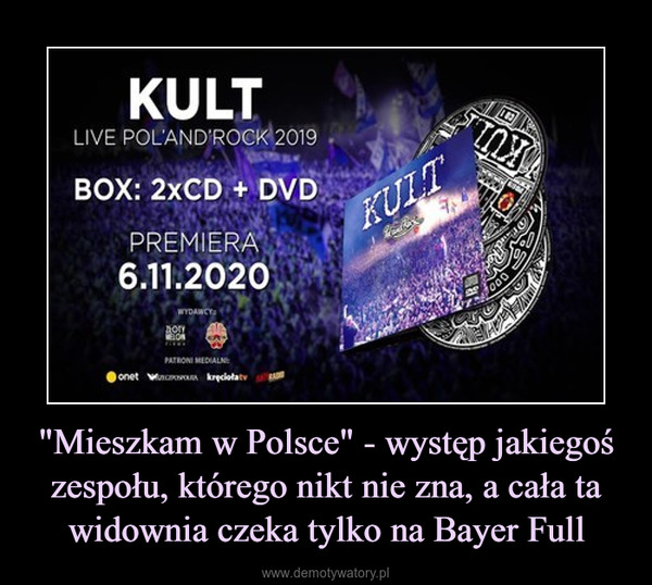 """""""Mieszkam w Polsce"""" - występ jakiegoś zespołu, którego nikt nie zna, a cała ta widownia czeka tylko na Bayer Full –"""