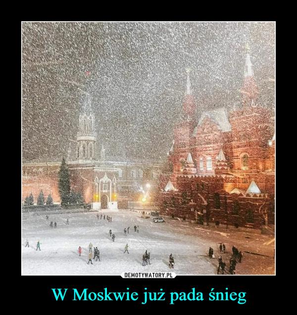 W Moskwie już pada śnieg –