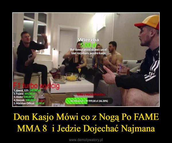 Don Kasjo Mówi co z Nogą Po FAME MMA 8  i Jedzie Dojechać Najmana –