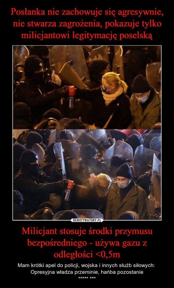 Milicjant stosuje środki przymusu bezpośredniego - używa gazu z odległości <0,5m – Mam krótki apel do policji, wojska i innych służb siłowych: Opresyjna władza przeminie, hańba pozostanie***** ***
