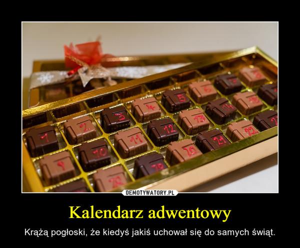 Kalendarz adwentowy – Krążą pogłoski, że kiedyś jakiś uchował się do samych świąt.