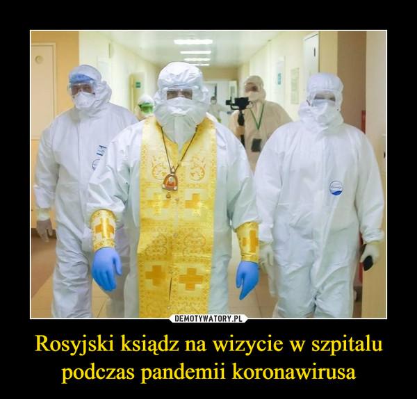 Rosyjski ksiądz na wizycie w szpitalu podczas pandemii koronawirusa –