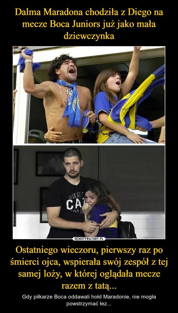 Ostatniego wieczoru, pierwszy raz po śmierci ojca, wspierała swój zespół z tej samej loży, w której oglądała mecze razem z tatą... – Gdy piłkarze Boca oddawali hołd Maradonie, nie mogła powstrzymać łez...