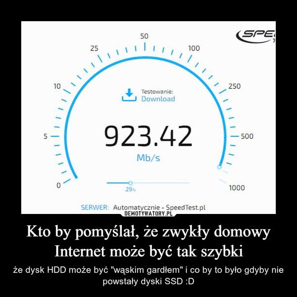 """Kto by pomyślał, że zwykły domowy Internet może być tak szybki – że dysk HDD może być """"wąskim gardłem"""" i co by to było gdyby nie powstały dyski SSD :D"""