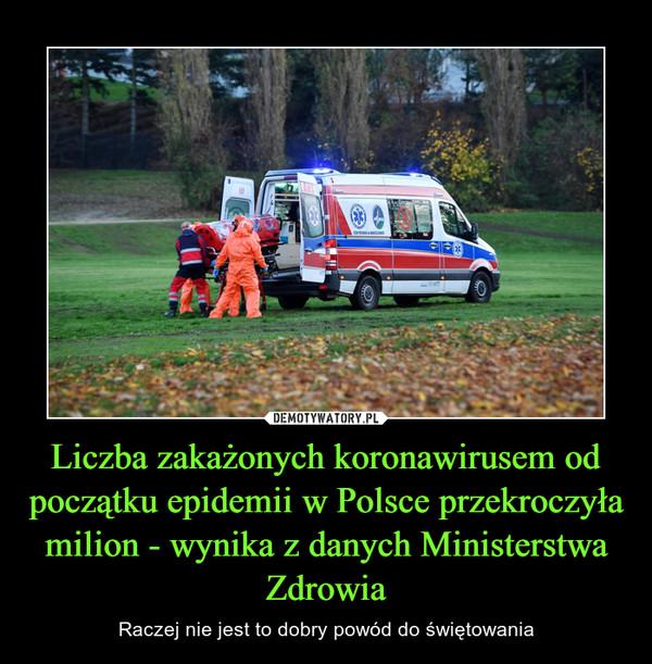 Liczba zakażonych koronawirusem od początku epidemii w Polsce przekroczyła milion - wynika z danych Ministerstwa Zdrowia – Raczej nie jest to dobry powód do świętowania