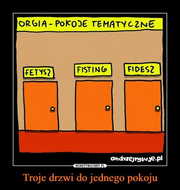 Troje drzwi do jednego pokoju –  ORGIA - POKOJE TEMATYCZNE