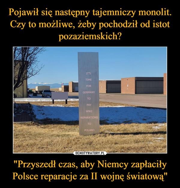 """""""Przyszedł czas, aby Niemcy zapłaciły Polsce reparacje za II wojnę światową"""" –"""
