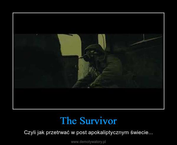 The Survivor – Czyli jak przetrwać w post apokaliptycznym świecie...