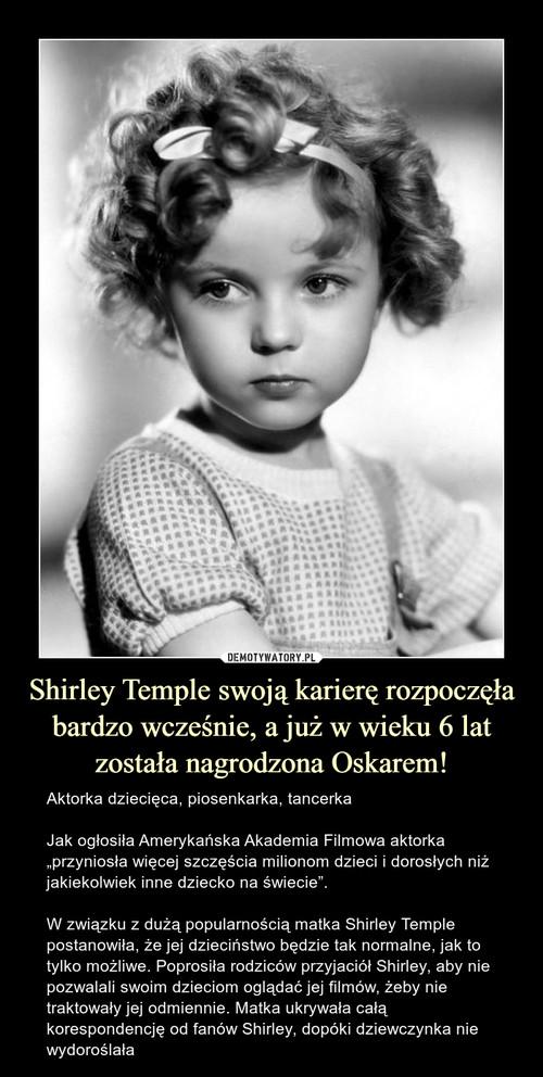 Shirley Temple swoją karierę rozpoczęła bardzo wcześnie, a już w wieku 6 lat została nagrodzona Oskarem!