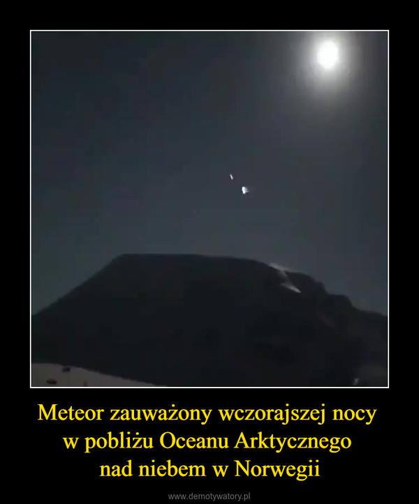 Meteor zauważony wczorajszej nocy w pobliżu Oceanu Arktycznego nad niebem w Norwegii –