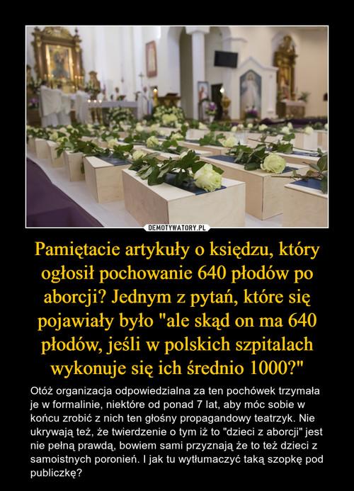 """Pamiętacie artykuły o księdzu, który ogłosił pochowanie 640 płodów po aborcji? Jednym z pytań, które się pojawiały było """"ale skąd on ma 640 płodów, jeśli w polskich szpitalach wykonuje się ich średnio 1000?"""""""