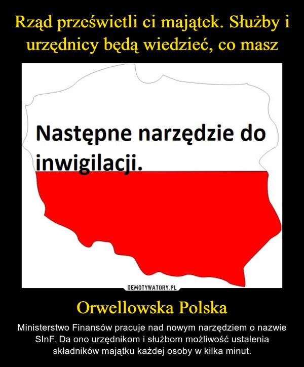 Orwellowska Polska – Ministerstwo Finansów pracuje nad nowym narzędziem o nazwie SInF. Da ono urzędnikom i służbom możliwość ustalenia składników majątku każdej osoby w kilka minut.