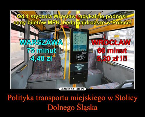 Polityka transportu miejskiego w Stolicy Dolnego Śląska
