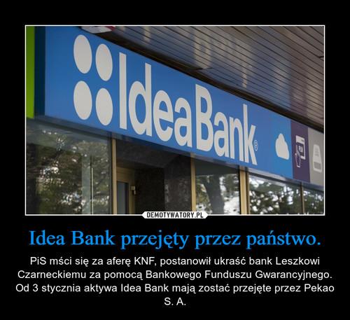 Idea Bank przejęty przez państwo.