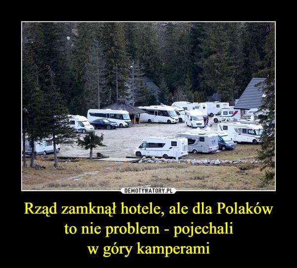 Rząd zamknął hotele, ale dla Polakówto nie problem - pojechaliw góry kamperami –