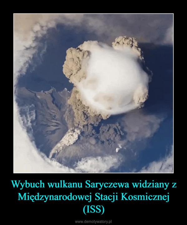 Wybuch wulkanu Saryczewa widziany z Międzynarodowej Stacji Kosmicznej (ISS) –