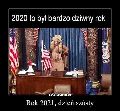 Rok 2021, dzień szósty