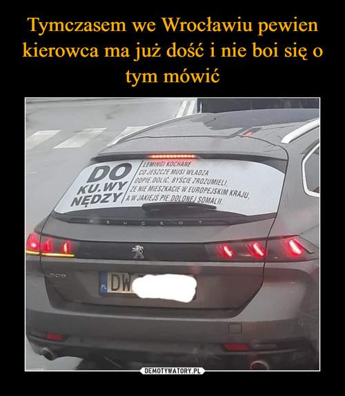 Tymczasem we Wrocławiu pewien kierowca ma już dość i nie boi się o tym mówić