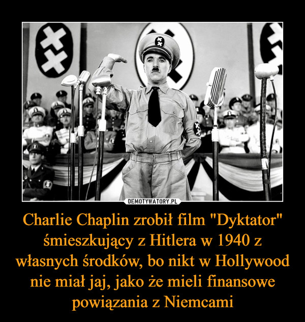 """Charlie Chaplin zrobił film """"Dyktator"""" śmieszkujący z Hitlera w 1940 z własnych środków, bo nikt w Hollywood nie miał jaj, jako że mieli finansowe powiązania z Niemcami –"""