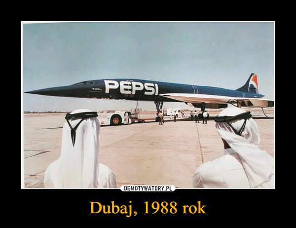 Dubaj, 1988 rok –