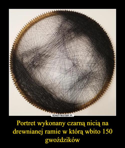 Portret wykonany czarną nicią na drewnianej ramie w którą wbito 150 gwoździków