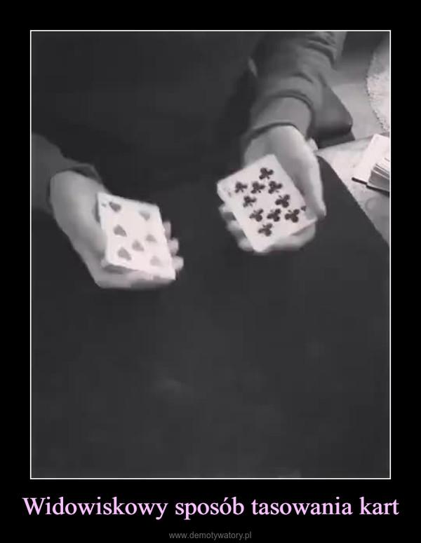 Widowiskowy sposób tasowania kart –