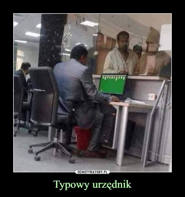 Typowy urzędnik –