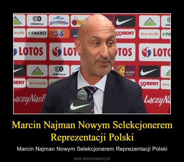 Marcin Najman Nowym Selekcjonerem Reprezentacji Polski – Marcin Najman Nowym Selekcjonerem Reprezentacji Polski