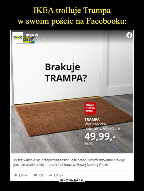 IKEA trolluje Trumpa w swoim poście na Facebooku: