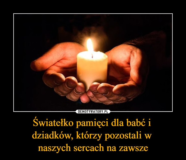 Światełko pamięci dla babć i dziadków, którzy pozostali w naszych sercach na zawsze –