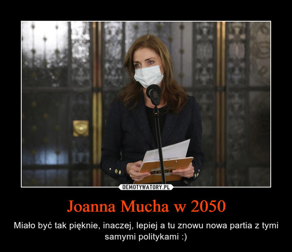 Joanna Mucha w 2050 – Miało być tak pięknie, inaczej, lepiej a tu znowu nowa partia z tymi samymi politykami :)
