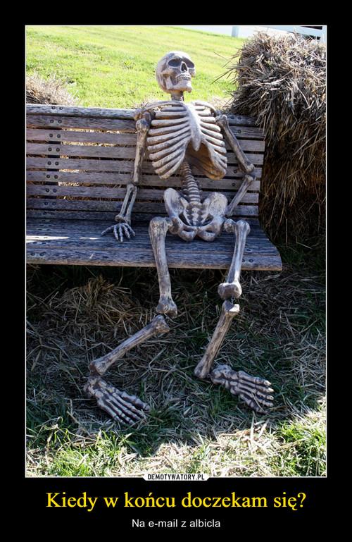 Kiedy w końcu doczekam się?