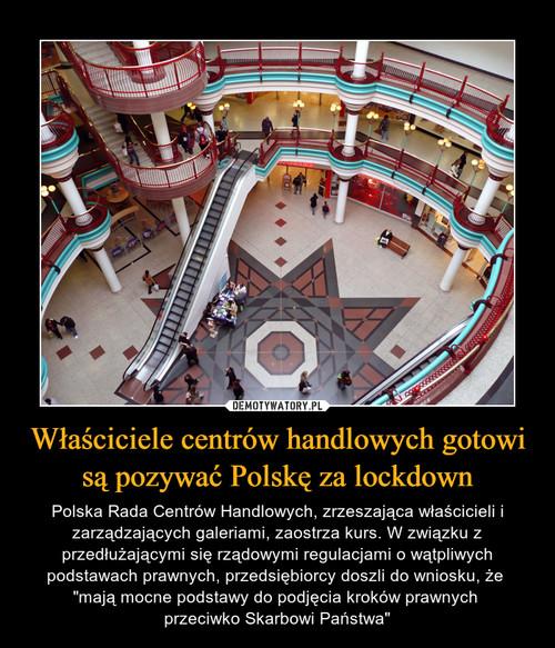 Właściciele centrów handlowych gotowi są pozywać Polskę za lockdown