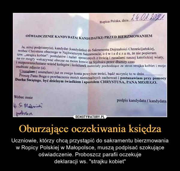 """Oburzające oczekiwania księdza – Uczniowie, którzy chcą przystąpić do sakramentu bierzmowaniaw Ropicy Polskiej w Małopolsce, muszą podpisać szokujące oświadczenie. Proboszcz parafii oczekujedeklaracji ws. """"strajku kobiet"""""""