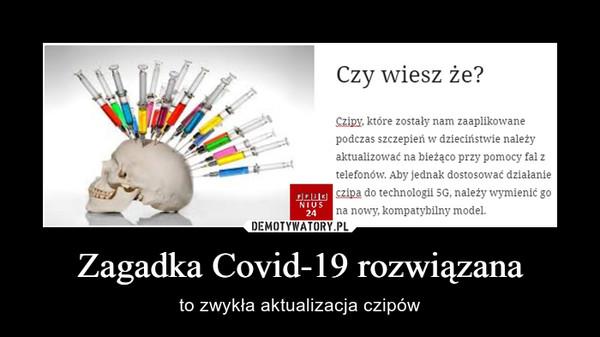 Zagadka Covid-19 rozwiązana – to zwykła aktualizacja czipów