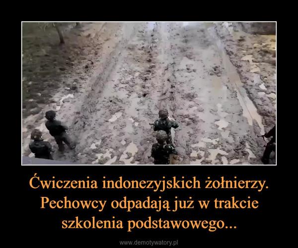 Ćwiczenia indonezyjskich żołnierzy. Pechowcy odpadają już w trakcie szkolenia podstawowego... –