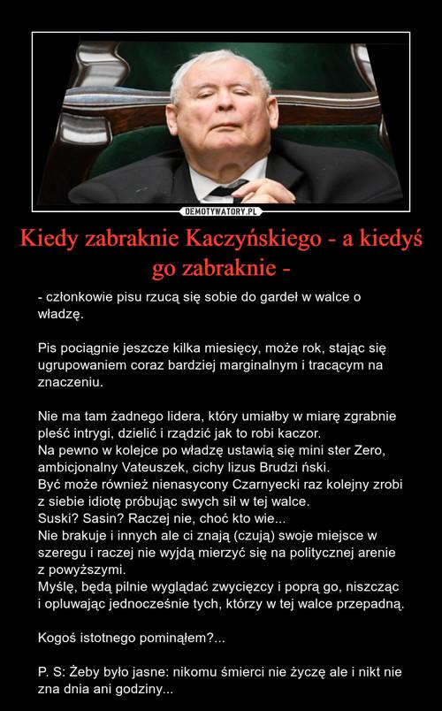 Kiedy zabraknie Kaczyńskiego - a kiedyś go zabraknie -