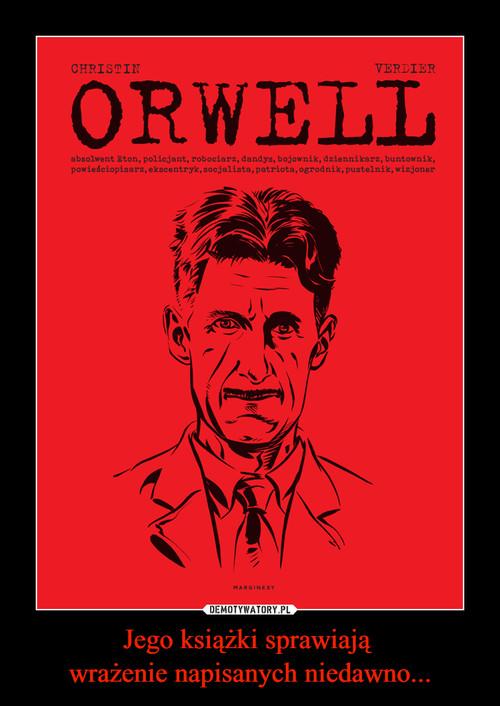 Jego książki sprawiają  wrażenie napisanych niedawno...