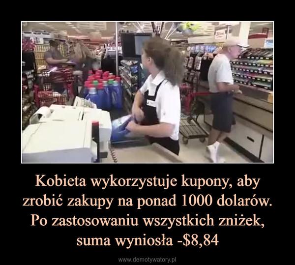 Kobieta wykorzystuje kupony, abyzrobić zakupy na ponad 1000 dolarów.Po zastosowaniu wszystkich zniżek,suma wyniosła -$8,84 –