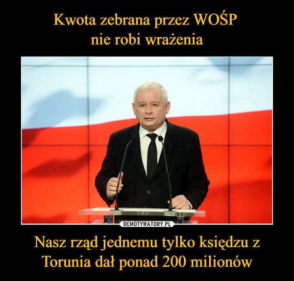 Nasz rząd jednemu tylko księdzu z Torunia dał ponad 200 milionów –