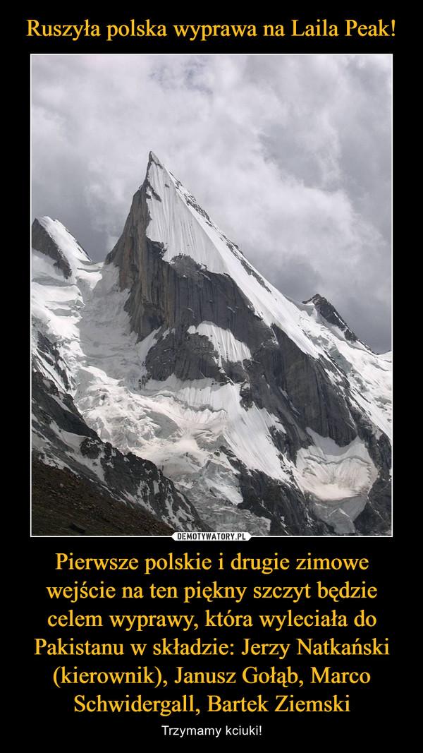 Pierwsze polskie i drugie zimowe wejście na ten piękny szczyt będzie celem wyprawy, która wyleciała do Pakistanu w składzie: Jerzy Natkański (kierownik), Janusz Gołąb, Marco Schwidergall, Bartek Ziemski – Trzymamy kciuki!